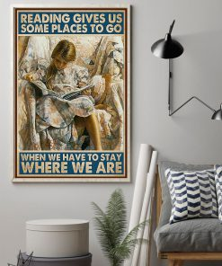Reading gives us some places to go when we have to stay where we are poster 1
