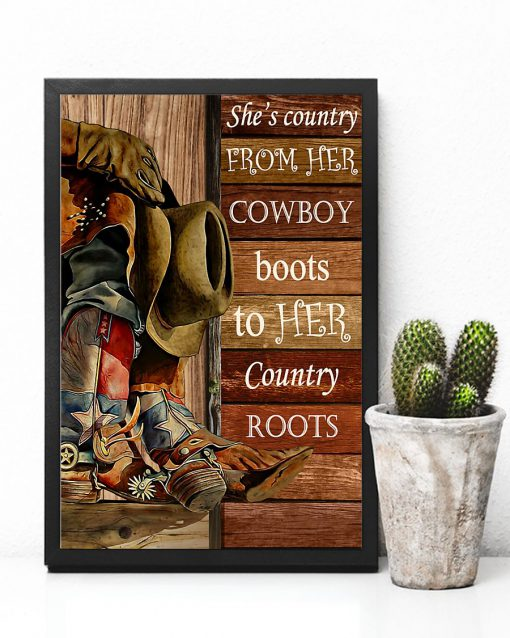 She's country from her cowboy boots to her country roots poster 3