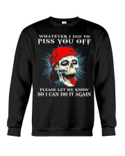 Skull Whatever I did to piss you off please let me know so I can do it again sweatshirt