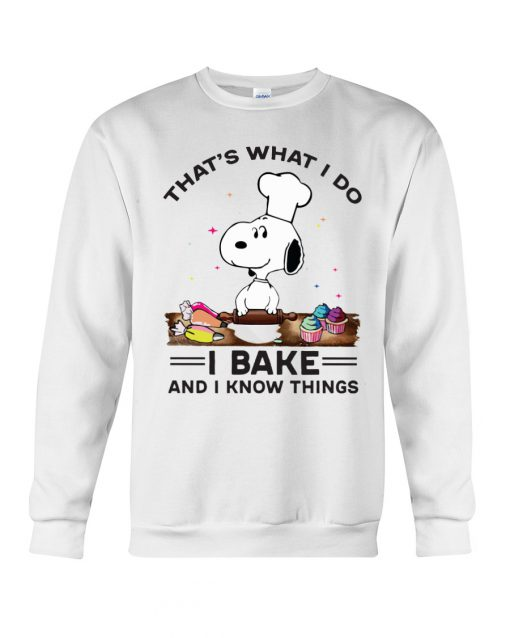 Snoopy that's what I do I bake and I know things sweatshirt