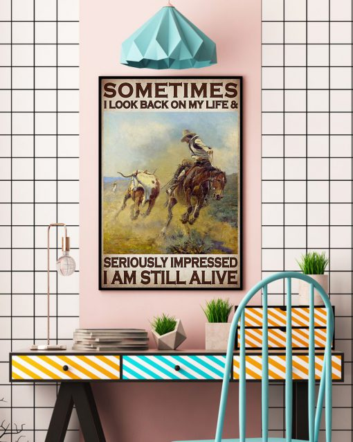 Sometimes I look back on my life and I'm seriously impressed I'm still alive Cowboy poster 2