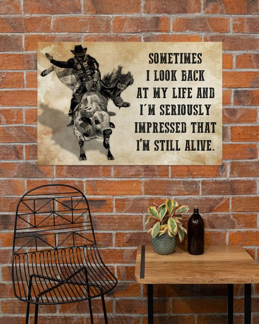 Sometimes I look back on my life and I'm seriously impressed I'm still alive Rodeo Bull Riding poster 1