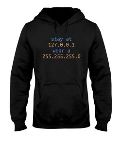 Stay at 127.0.0.1 wear a 255.0.0.0 Hoodie