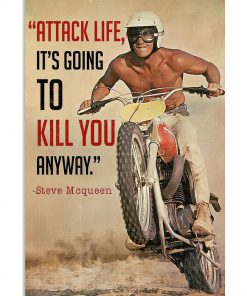Steve McQueen Attack life it's going to kill you anyway Motorbike poster