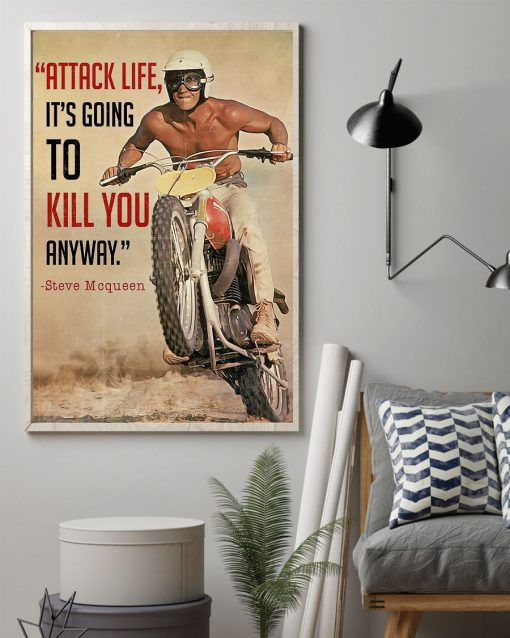 Steve McQueen Attack life it's going to kill you anyway Motorbike poster1