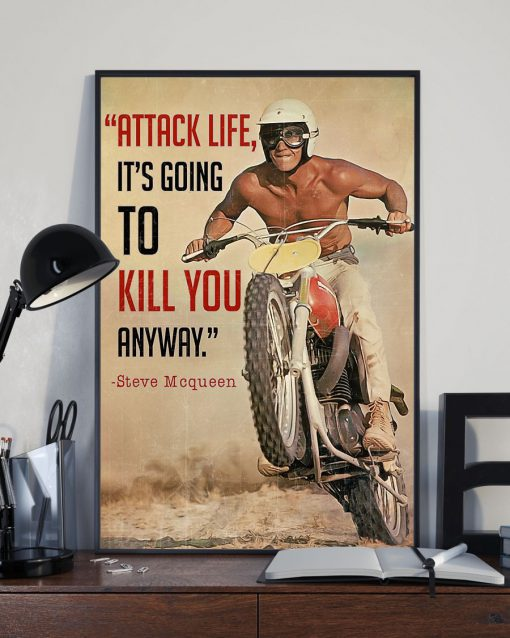 Steve McQueen Attack life it's going to kill you anyway Motorbike poster2