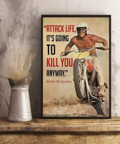 Steve McQueen Attack life it's going to kill you anyway Motorbike poster3
