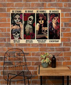 Sugar Skull Be strong when you are weak Be brave when you are scared be humble when you are victorious be badass everyday poster2