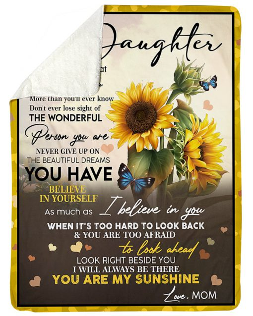 Sunflower To my daughter Never forget that I love you more than you'll ever know Don't ever lose sight of the wonderful person you are fleece blanket 2