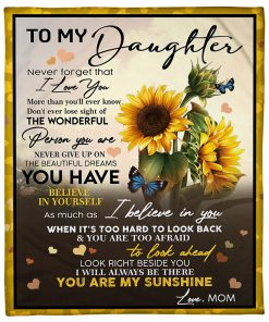 Sunflower To my daughter Never forget that I love you more than you'll ever know Don't ever lose sight of the wonderful person you are fleece blanket