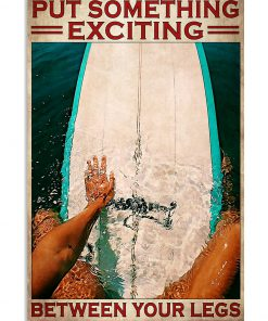 Surfing Put Something Exciting Between Your Legs Poster 1