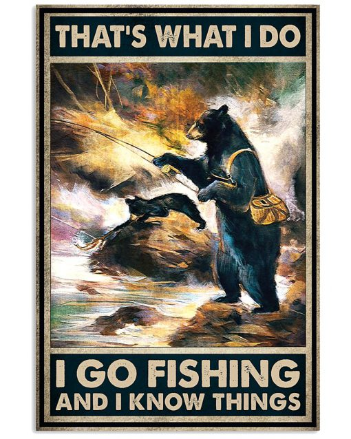 That's what I do I go fishing and I know things Bear poster 1