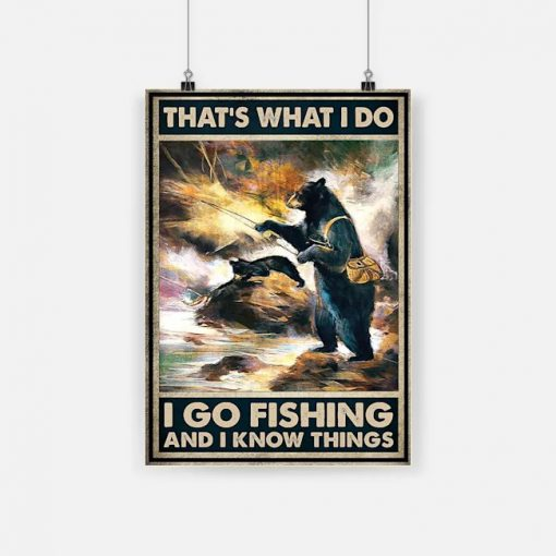 That's what I do I go fishing and I know things Bear poster