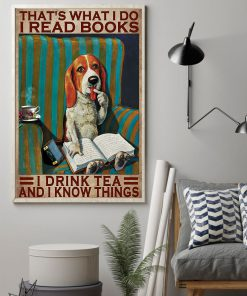 That's what I do I read books I drink tea and I know things Beagle Dog poster 2