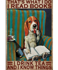 That's what I do I read books I drink tea and I know things Beagle Dog poster