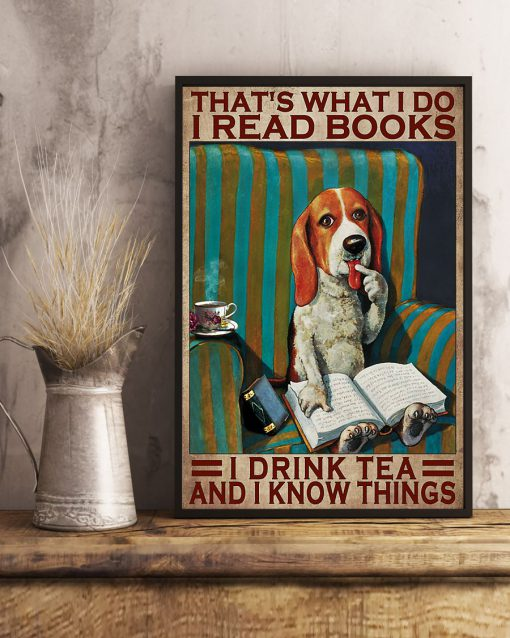 That's what I do I read books I drink tea and I know things Beagle Dog poster 3