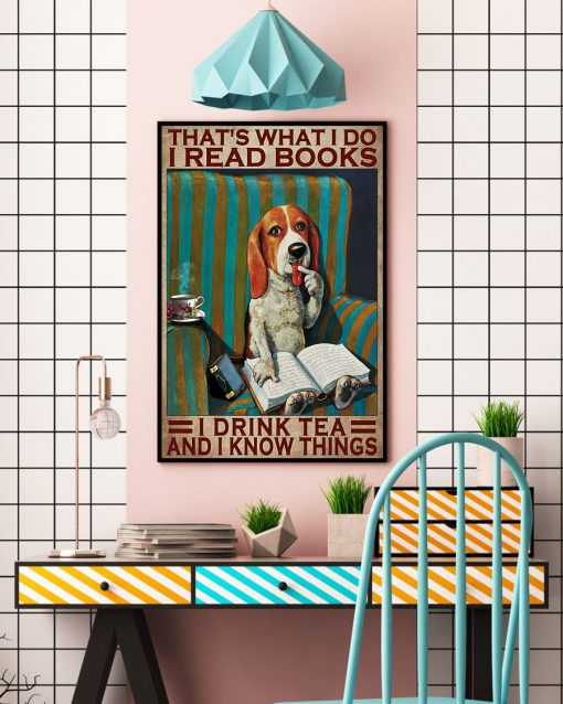 That's what I do I read books I drink tea and I know things Beagle Dog poster 4