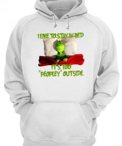 The Grinch I like to stay in bed It's too peopley outside hoodie