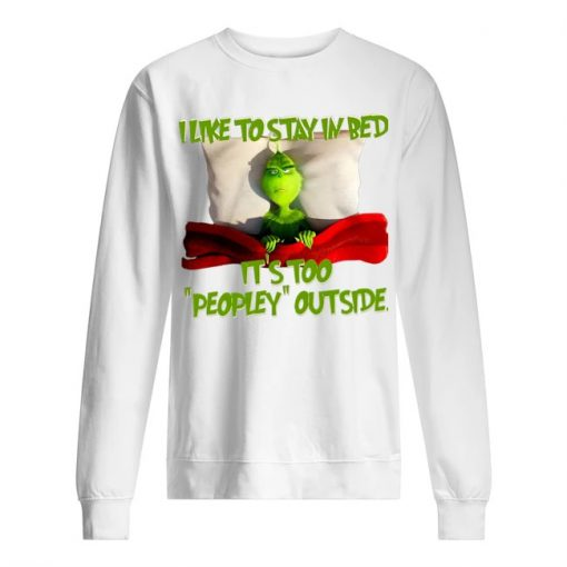 The Grinch I like to stay in bed It's too peopley outside sweatshirt