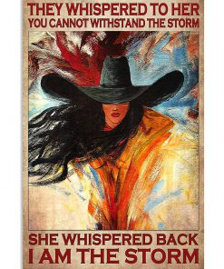They whispered to her you cannot withstand the storm she whispered back I am the storm Cowgirl poster