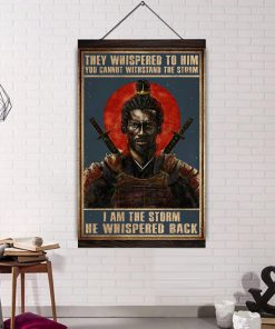 They whispered to him you cannot withstand the storm I am the storm He whispered back Samurai poster 2