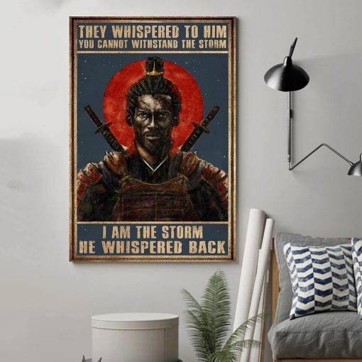 They whispered to him you cannot withstand the storm I am the storm He whispered back Samurai poster