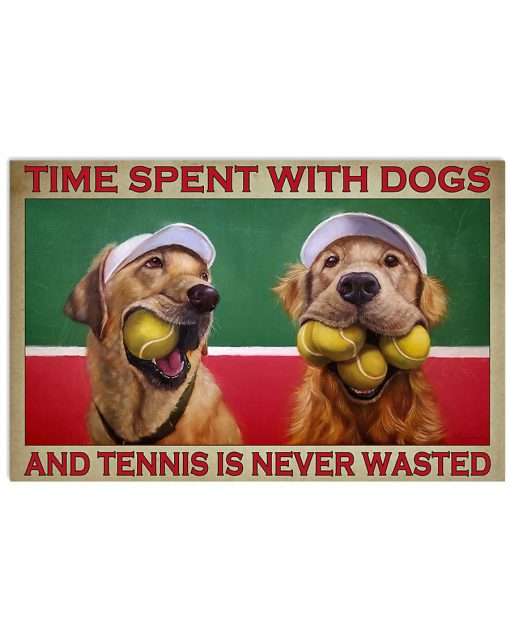 Time spent with dogs and tennis is never wasted poster