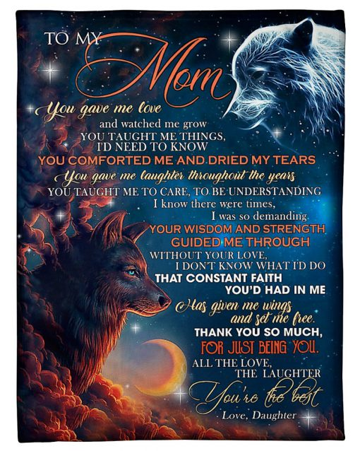 To My Mom You gave me love and watched me grow you taught me things wolf fleece blanket