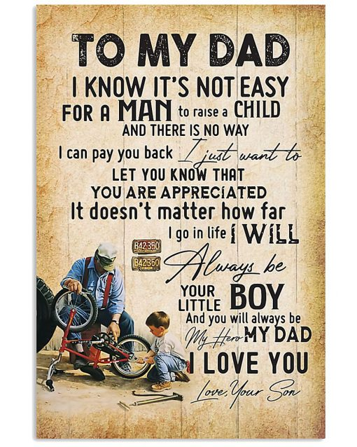 To my dad I know It's not easy for a man to raise a child I will always be your little boy I love you poster 3