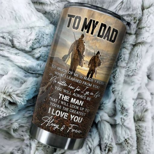 To my dad so much of me is made from what I learned from you Father and son Hunting partners for life tumbler