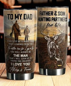 To my dad so much of me is made from what I learned from you Father and son Hunting partners for life tumbler2