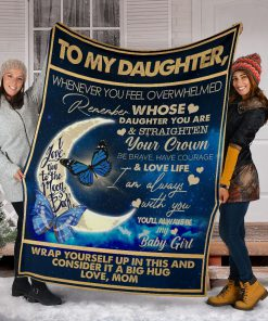 To my daughter I want you to know I love you I am always with you you'll always be my baby girl fleece blanket5