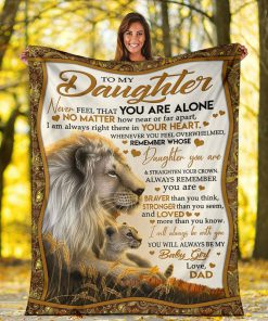 To my daughter Never feel that you are alone No matter how near or far apart I am always right there in your heart Lion fleece blanket4