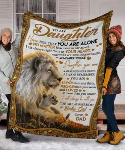 To my daughter Never feel that you are alone No matter how near or far apart I am always right there in your heart Lion fleece blanket5
