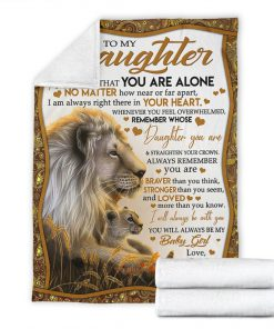 To my daughter Never feel that you are alone No matter how near or far apart I am always right there in your heart Lion fleece blanket6