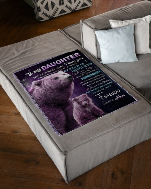 To my daughter Never forget that I love you I hope you believe in yourself as much as I believe in you Bear fleece blanket1