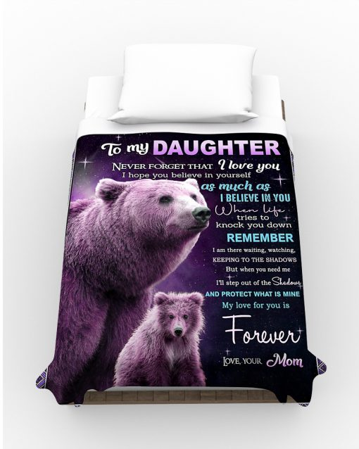 To my daughter Never forget that I love you I hope you believe in yourself as much as I believe in you Bear fleece blanket10