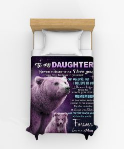 To my daughter Never forget that I love you I hope you believe in yourself as much as I believe in you Bear fleece blanket11
