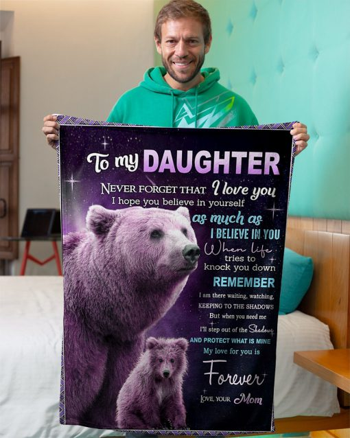 To my daughter Never forget that I love you I hope you believe in yourself as much as I believe in you Bear fleece blanket5