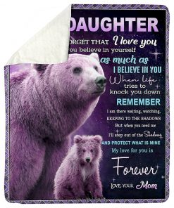 To my daughter Never forget that I love you I hope you believe in yourself as much as I believe in you Bear fleece blanket7