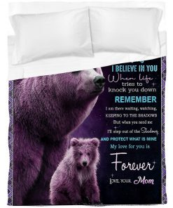 To my daughter Never forget that I love you I hope you believe in yourself as much as I believe in you Bear fleece blanket8