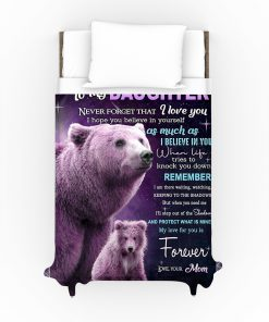 To my daughter Never forget that I love you I hope you believe in yourself as much as I believe in you Bear fleece blanket9
