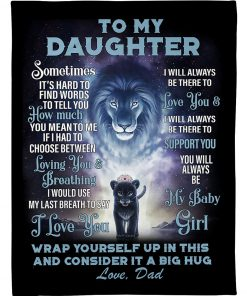 To my daughter Sometimes It's hard to find words to tell you how much you mean to me I love you Lion fleece blanket