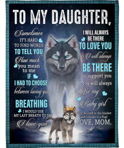 To my daughter Sometimes It's hard to find words to tell you how much you mean to me I love you Wolf fleece blanket