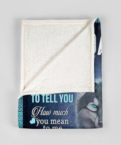 To my daughter Sometimes It's hard to find words to tell you how much you mean to me I love you Wolf fleece blanket3