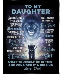 To my daughter Sometimes It's hard to find words to tell you how much you mean to me If I had to choose between loving you and breathing Lion fleece blanket