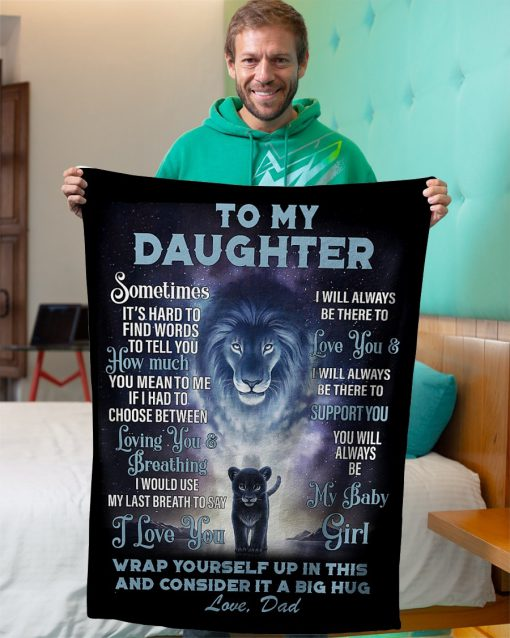 To my daughter Sometimes It's hard to find words to tell you how much you mean to me If I had to choose between loving you and breathing Lion fleece blanket2