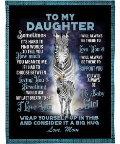To my daughter Sometimes It's hard to find words to tell you how much you mean to me Zebra blanket1