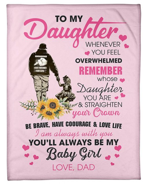 To my daughter whenever you feel overwhelmed remember whose daughter you are You'll always be my baby girl Dad fleece blanket