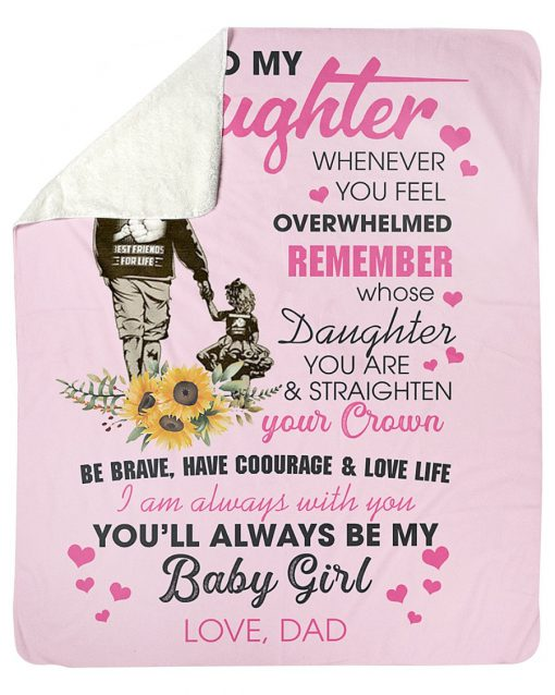 To my daughter whenever you feel overwhelmed remember whose daughter you are You'll always be my baby girl Dad fleece blanket1
